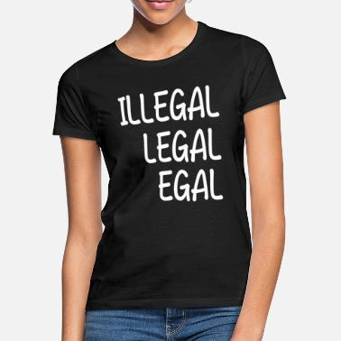 Provokation Illegal Legal Egal Provokation - Frauen T-Shirt