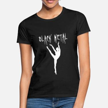 Iron Metal Black Metal Ballet - Ironic metal gift - Women's T-Shirt
