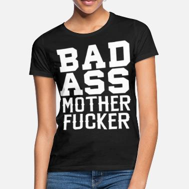 Bad Bad Ass Mother fucker - Women's T-Shirt
