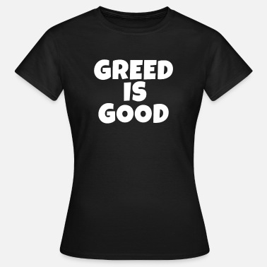 Greed Greed is good. - Women's T-Shirt