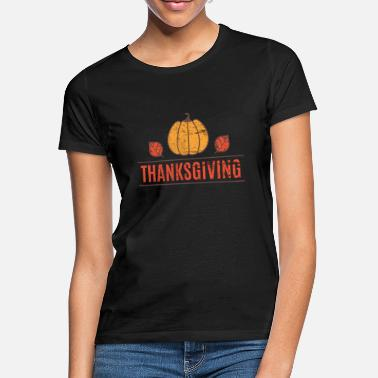 Thanksgiving Thanksgiving Thanksgiving - Women's T-Shirt