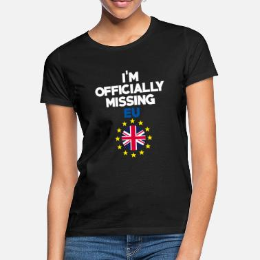 Brexit I'm officially missing eu - Women's T-Shirt
