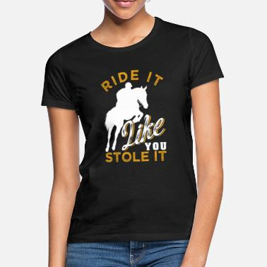 Sports Equestrian Equestrian Sport Horse Funny saying - Women's T-Shirt