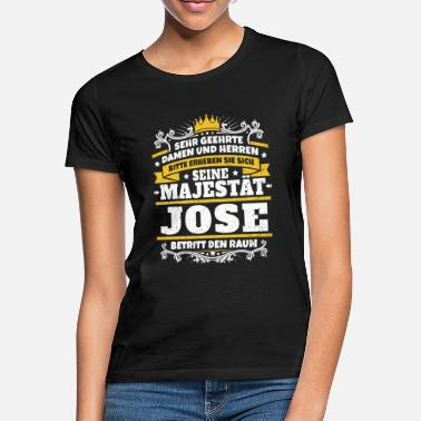 Jose Seine Majestät Jose - Frauen T-Shirt