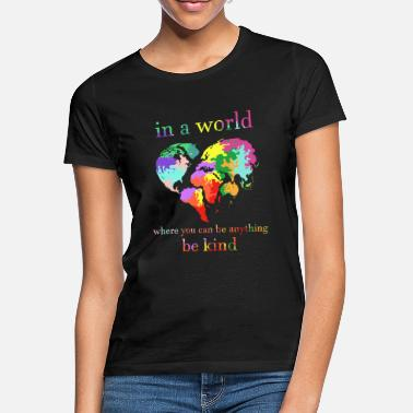 World Heart In A World Where You Can Be Anything Be Kind - Women's T-Shirt