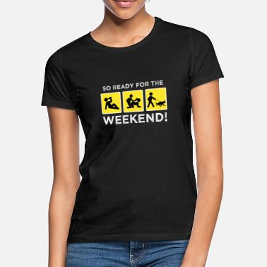 Sex Ready for Weekend Drinking Sex Gas Alcohol Alk - Women's T-Shirt