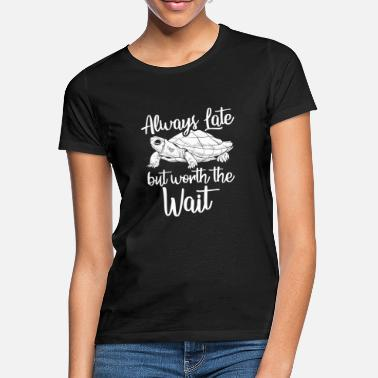 Wait Always Late | Worth the wait | Turtle Move Slow - Women's T-Shirt
