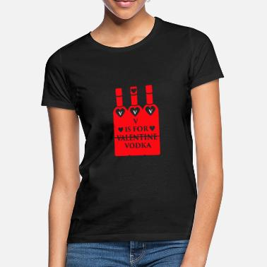 Valentine V Is For Vodka Valentine St. Valentine's Day Love - Women's T-Shirt