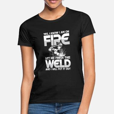 Oxyacetylene Welding Let me finish this weld - Women's T-Shirt