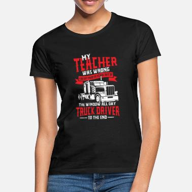 Driver Trucker to the end in the street - Women's T-Shirt
