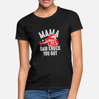 Geklopft Mama zei Knock you out - Vrouwen T-shirt