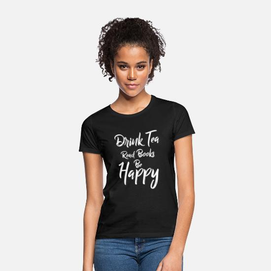 Tea T-Shirts - Drink Tea Read Books Be Happy, Book Lover, Sweat Tea Lover - Women's T-Shirt black