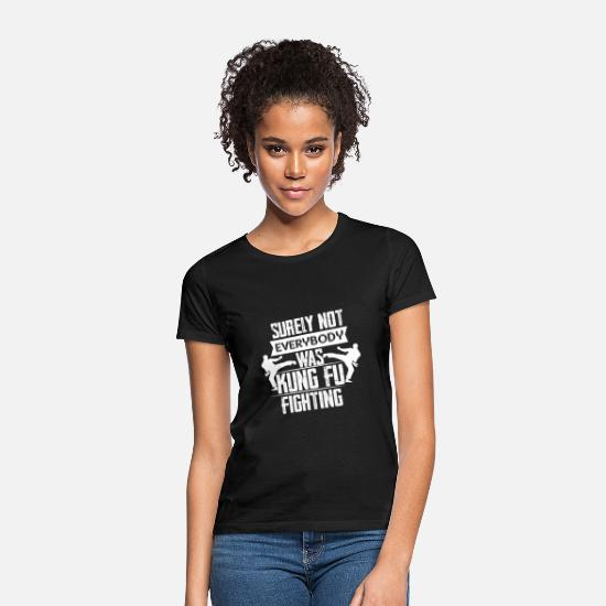 Fighting T-Shirts - Surely Not Everybody Was Not Kung Fu Fighting - Women's T-Shirt black
