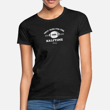 Halftime Only Here for the Halftime Show Football - Women's T-Shirt