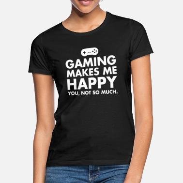 Gaming Gaming Makes Me Happy - You, Not So Much. - T-shirt dam
