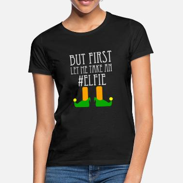 Elf But First Let Me Take An Elfie Christmas Geschenk - Frauen T-Shirt