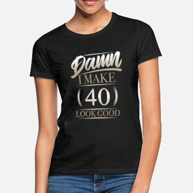 Look Damn I Make 40 Look Good T Shirt Gift - Women's T-Shirt