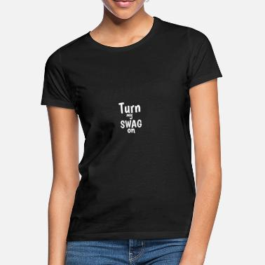 turn my swag on - Women's T-Shirt