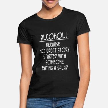Alcohol Alcohol! Because No Great Story Started With ... - T-shirt dam