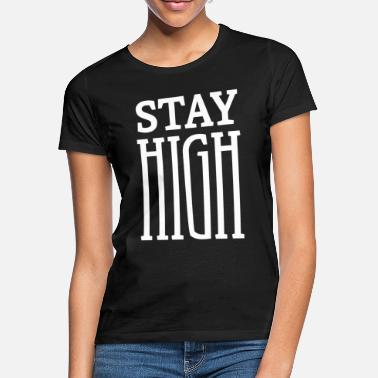 High Drogen STAY HIGH Drogen Kiffer Weed - Frauen T-Shirt