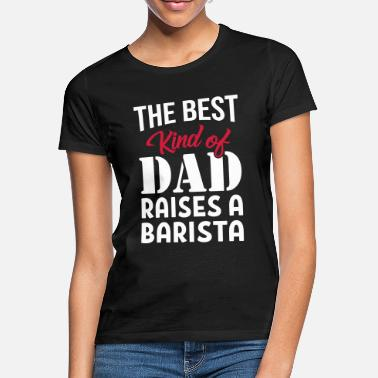 Kind Of Dad A Barista - Women's T-Shirt