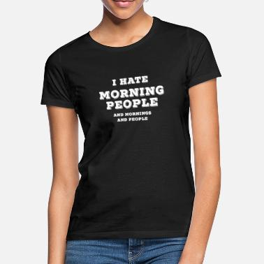Hate I Hate Morning People I hate people - Women's T-Shirt