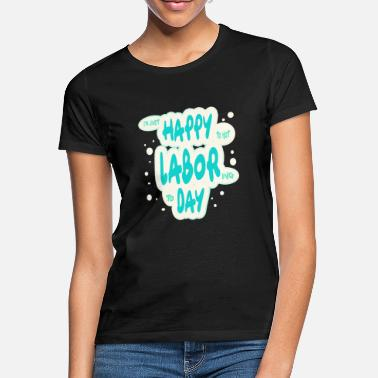Labour Day Happy International Workers' Day ( Labour day ) - Women's T-Shirt