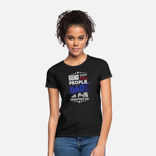 Play T-Shirts - Guns Dont Kill People Dads wth Pretty Daughters Do - Women's T-Shirt black