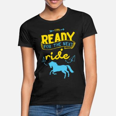 Horses Ready for the closest ride - horse saying. - Women's T-Shirt