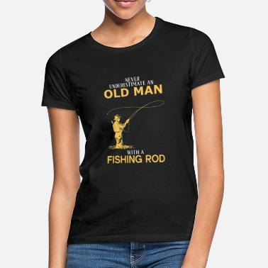 Never Underestimate An Old Man With A Fishing Rod - Women's T-Shirt