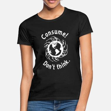 Antikapitalismus Consume! Don't think. - Frauen T-Shirt