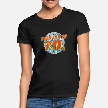 Seventy Born in the seventies. Seventies! - Women's T-Shirt