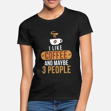 Maybe I like coffee and maybe 3 people. - Women's T-Shirt