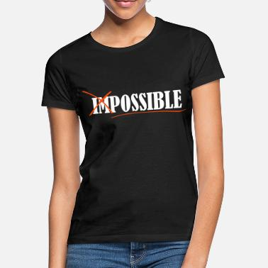 Impossible Impossible - Naisten t-paita