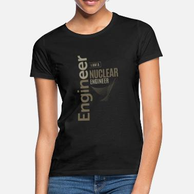 Nuclear Engineers Nuclear Engineer - Women's T-Shirt