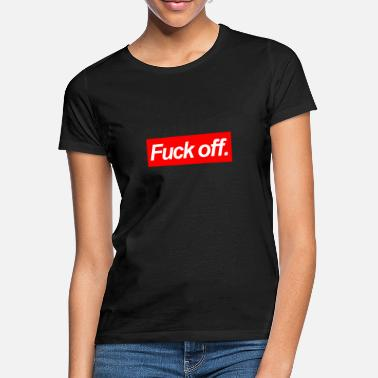 Fuck Fuck off - Frauen T-Shirt