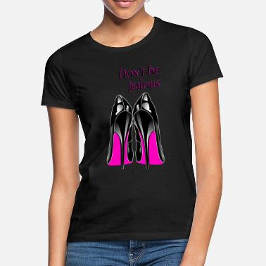 Highway To Hell Don't be jealous, high heels, pumps, stiletto - Women's T-Shirt