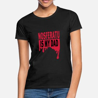 Nosferatu Nosferatu Is My Dad - Women's T-Shirt