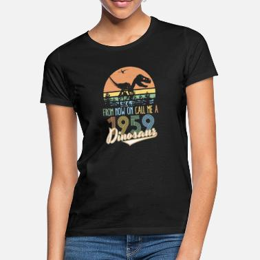 Coworker From Now On Call Me a Dinosaur 1959 60th Birthday - Women's T-Shirt
