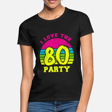 I Love Party I Love The 80 Party - Frauen T-Shirt