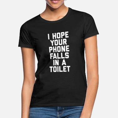 Toilet Humour Phone In Toilet Funny Quote - Women's T-Shirt