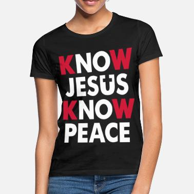 Know Jesus - Know Peace - Vrouwen T-shirt