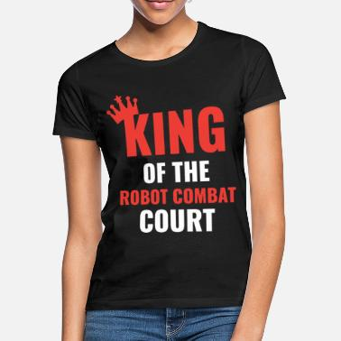 Combat Robot Combat - King of the Robot Combat Court - Women's T-Shirt