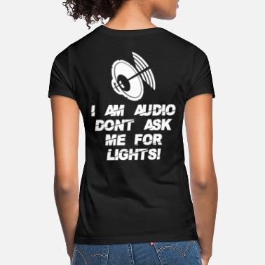 I AM AUDIO DONT ASK ME FOR LIGHTS - Women's T-Shirt