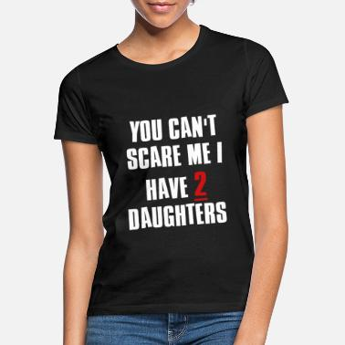 Daughters You can not scare me 2 daughters joke saying - Women's T-Shirt
