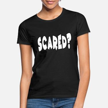 Scare scared? - Women's T-Shirt