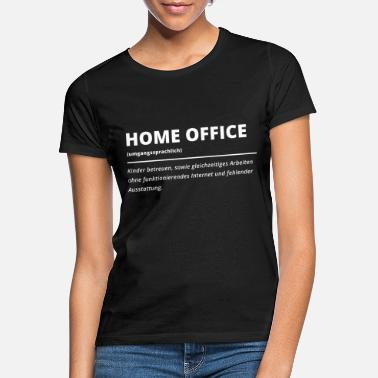 Home office office work job funny saying - Women's T-Shirt