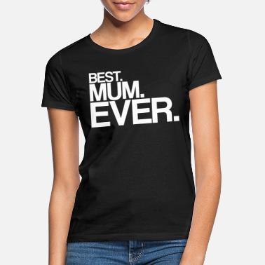 Mother's Day best mum ever - Women's T-Shirt