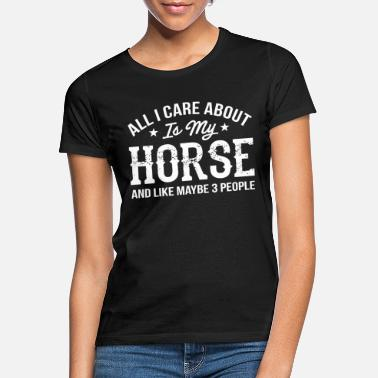 Horse All I Care About Is My Horse My Horse - Women's T-Shirt
