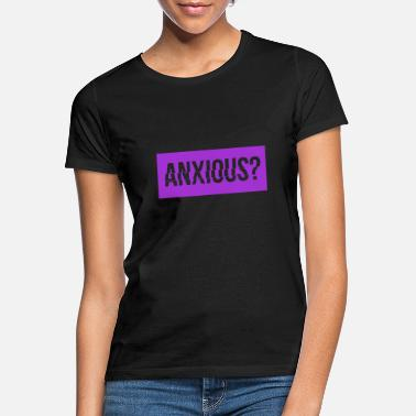 Anxious Anxious? Question english - Women's T-Shirt